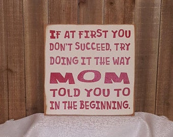 If at first you don't succeed, try doing it the way Mom told you to in the beginning - hand painted wooden sign