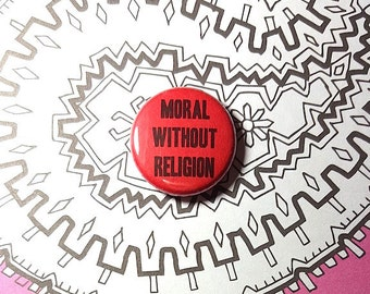 Moral Without Religion Atheist Pinback Button or Magnet
