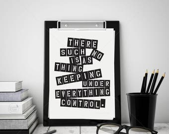 Everything Under Control || typography art, life quote, motivational print, no such thing, under control, humor print, monochrome print