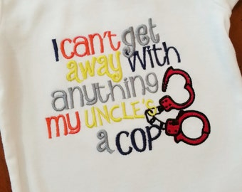 I Can't get away with anything my Uncle's/Dad's/ Mommy's a Cop -Any Official Department Shirt  Any Official handcuffs Police Officer Sheriff