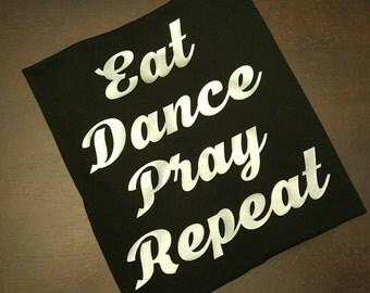Eat Dance Pray Repeat Shirt, Women's Shirt