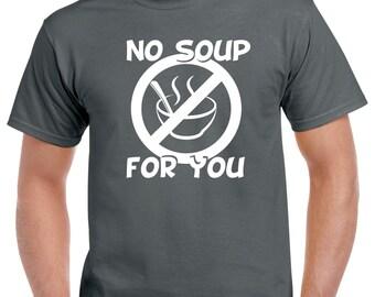 Seinfeld No Soup For You Shirt - Funny Seinfeld Shirt - Seinfeld TV Show Shirt