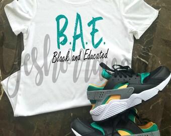 BAE Shirt,  Black and Educated Shirt, Black History Month Shirt, Black History, Black Pride, Educated Black Woman, Melanin Shirt, HBCU shirt