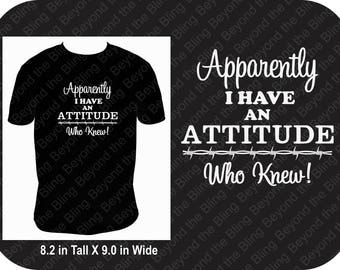 I have an attitude shirt I have attitude tank attitude v-neck shirt Apparently I have an attitude who knew shirt attitude who knew shirt