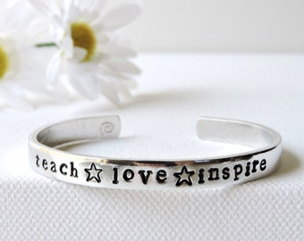 TEACHER APPRECIATION - ladies cuff bangle hand stamped with a phrase that resonates - teach, love, inspire - teacher gift, end of year gift