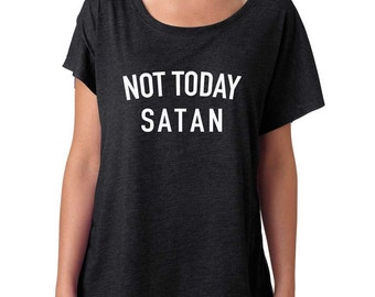Not Today Satan Shirt. Super Soft & Flowy, Off The Shoulder Women's Tee. Funny T-Shirt. Not Today Satan T-Shirt.