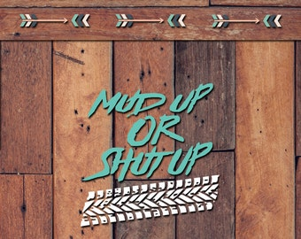 Mud Up Or Shut Up Decal | Yeti Decal | Yeti Sticker | Tumbler Decal | Car Decal | Vinyl Decal
