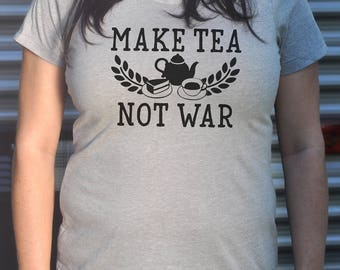 Make Tea Not War T-Shirt on Fitted Crew Neck or VNeck