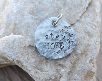 Stay Woke - hammered and stamped nickel charm or pin