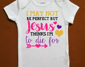I May Not Be Perfect But Jesus Thinks I'm to Die For    Girls Outfit    baby girl bodysuit toddler girl shirt Easter shirt