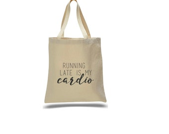 running late is my cardio- tote bag- grocery bag- gym bag- tote-