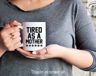 Tired as a Mother Mug - New Mom Gift - Mother's Day Mug - Funny mug - Mom Mug - Mom Life Mug - mom gift - Gift for her - Tired Mug