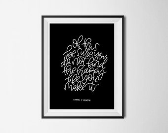 Of this be sure; you do not find the happy life, you make it Print | Thomas S. Monson Quote | LDS Print | Hand Lettered Digital Print