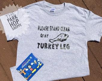 Please Stand Clear of my Turkey Leg Shirt * Disney Shirt * Turkey Leg Shirt