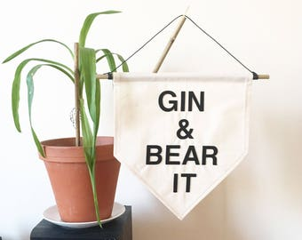 Gin & Bear It Wall Banner. Affirmation Wall Hanging / Handmade Fabric Wall Flag / Home Decoration