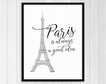 PRINTABLE ART, Paris Is Always A Good Idea, Motivational Poster, Inspirational Quote, Black and White, Love Art, Love Print
