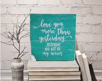 love your more today sign, love sign, love your more today than yesterday sign, valentines sign, funny sign, wood sign, pallet sign, love
