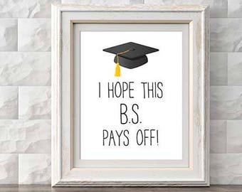 """College Graduation Printable Print - """"l Hope This B.S. Pays Off!""""  - Instant Download"""