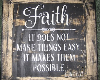 Faith It does not make things easy. It makes them Possible......wall plaque/kitchen/shabby chic/women/country/farm