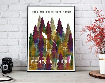 When the going gets tough, find a pub A4 PRINT (21x30cm)
