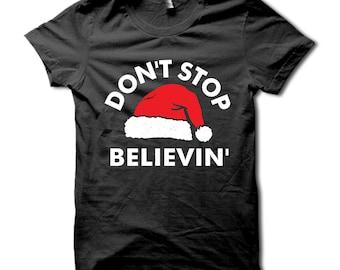 Don't Stop Believin' Shirt - Funny Santa Claus T-Shirt Dont Stop Believing Santa Claus Tshirt - Ugly Christmas Sweater Shirt - Fun Xmas Gift