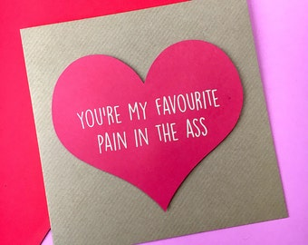 You're my Favourite Pain in the A** - Funny Alternative Card - Valentine's Day - Anniversary Card - Birthday - Boyfriend - Girlfriend