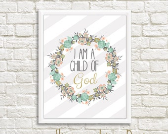 I am a Child of God Printable Wall Art Print - 5x7, 8x10 and8.5x11 LDS Baptism Print - Instant Download - Can Customize