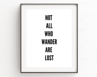 Famous Quotes, Wisdom Print Quotes, Wall Print Wisdom, Not All Who Wander Are Lost, Inspirational Quote, Motivational Poster, Typography