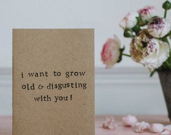 Love - Anniversary - Valentine's Card - Grow Old And Disgusting With You