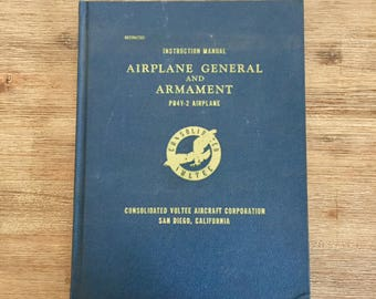 WWII Instruction Manual; Consolidated Vultee Aircraft Corporation Restricted Airplane General & Armament Instruction Manual