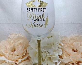 Safety First drink with a Nurse Wine Glass, Gifts for Nurses, Graduation Gift, Nurse Gifts, Nurses Week, Personalized, Nurse Wine Glass