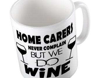 HOME CARERS never complain but they do wine mug