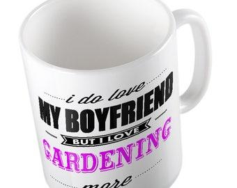 I Do LOVE My Boyfriend but I love GARDENING More Mug