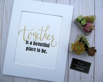 Together is a beautiful place to be - Print
