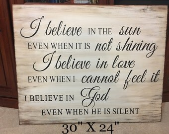 I believe in the sun, even when it is not shining, I believe in love, even when I can not feel it, I believe in God, even when he is silent