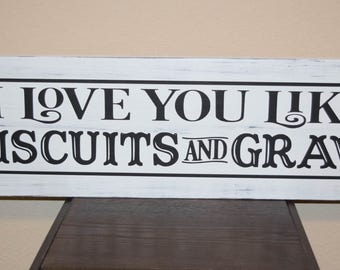 I love you like biscuits and gravy - I love you like biscuits and gravy wood sign - Farmhouse Wood Sign - farmhouse sign -