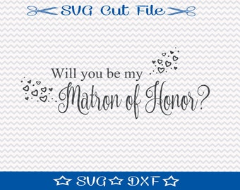 Will You Be My Matron of Honor SVG File / SVG Cut File /  SVG Download / Silhouette Cameo / Digital Download / Wedding svg