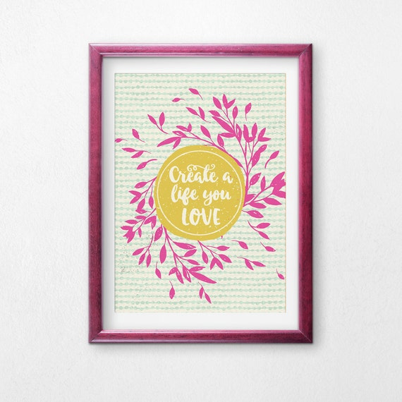 Printable Art, Create a Life You Love, Inspirational Quote, Motivational Art, Typography Quote, Digital Download Print, Quote Printables