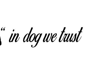 In Dog We Trust Decal