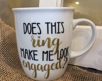 Engagement mug, engagement annoucement, annoucement mug, does this ring make me look engaged, engaged