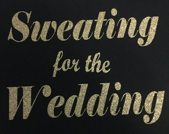 Sweating for the Wedding Tank, Bride Tank, Bride Gym Tank, Different Colors Available!!