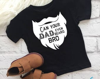 Can your Dad even beard, bro shirt   Daddy beard shirt   Beard shirt for kids   Daddy and me   Fathers day gift   Daddy's son   Daddy's girl