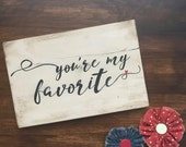 You're My Favorite - Rustic Sign