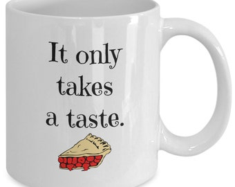 It ONLY TAKES a TASTE. - Waitress The Musical Inspired Coffee Mug - Broadway Fan Gift - Cherry Pie - 11 oz white coffee tea cup