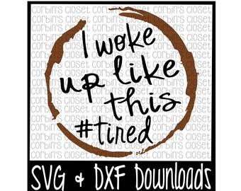 SVG & DXF Files - Silhouette Cameo, Cricut - Woke Up Like This * #tired * Coffee * I Woke Up Like This Cut File