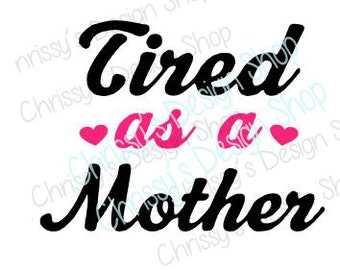 mom svg / tired mom svg / love mom svg / worn out mom svg / mom dxf / tired mom dxf / vinyl crafting / tired mom clip art / mom clip art