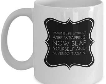 Wire Wrapping, Funny Coffee Mug, Wire Wrapped, Wire Wrap, Wire Weave, Gift For Her, Gift For Him, Mug For Her, Mug With Sayings, Coffee Mug