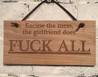 Excuse the mess, the girlfriend does F*** ALL. Shabby chic wooden plaque sign wall hanging rude humorous gift for family friends colleagues
