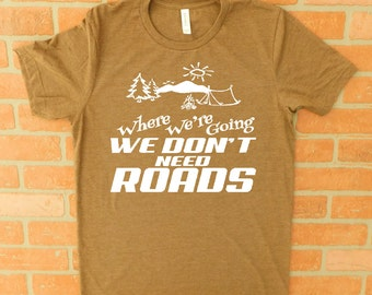 Camping T-Shirt/Where We're Going We Don't Need Roads/Great Outdoors T-Shirt/Nature Lover T-Shirt