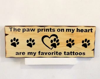 Wooden Sign the paw prints on my heart are my favorite tattoos, Dog lover, Paw print sign, Rustic decor, Gift under 30 dollars, Father's Day